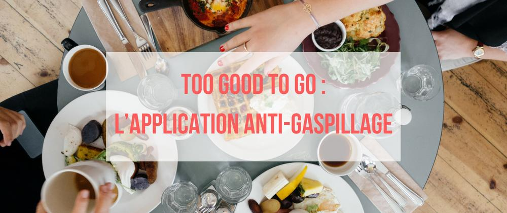 Too Good To Go : l'application anti-gaspillage